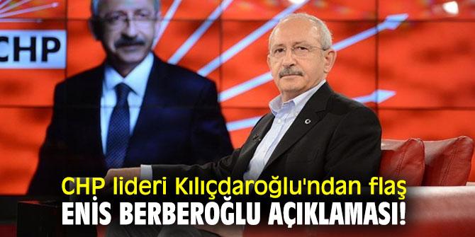 CHP lideri Kılıçdaroğlu'ndan flaş Enis Berberoğlu açıklaması!