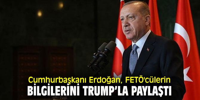 Cumhurbaşkanı Erdoğan, FETÖ'cülerin bilgilerini Trump'la paylaştı