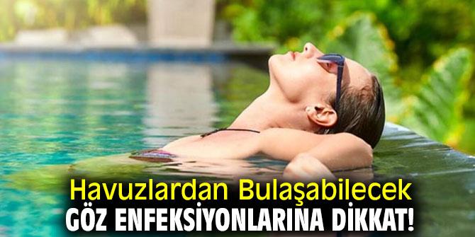 Uzmanı uyardı! Havuzlardan Bulaşabilecek Göz Enfeksiyonlarına Dikkat!