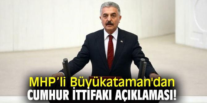 MHP'li Büyükataman'dan Cumhur İttifakı açıklaması!