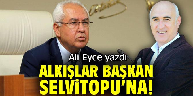 ALKIŞLAR BAŞKAN SELVİTOPU'NA!