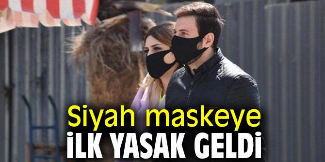 Siyah maskeye ilk yasak!