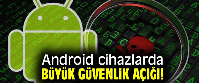Android cihazlarda büyük güvenlik açığı!