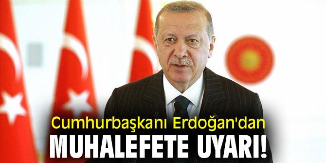 Cumhurbaşkanı Erdoğan'dan muhalefete uyarı!