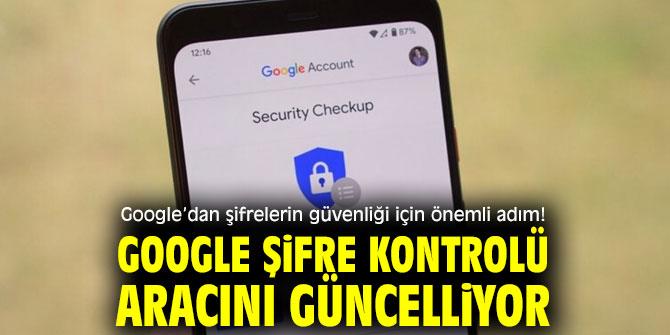 Teknoloji devi Google Şifre Kontrolü aracını güncelliyor!