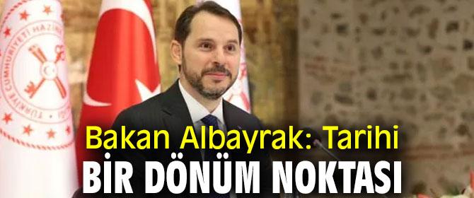 """Berat Albayrak, """"Tarihi bir dönüm noktası"""""""