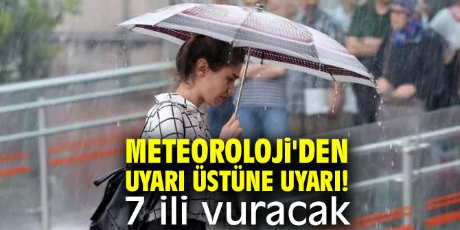 Meteoroloji'den 7 il için uyarı!