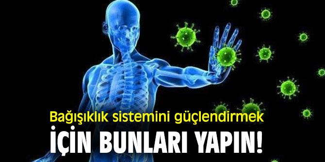 Bağışıklık sistemini güçlendirmek için bunları yapın!