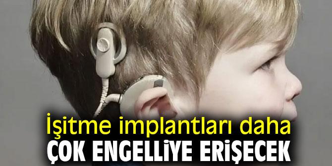 İşitme implantları daha çok engelliye erişecek