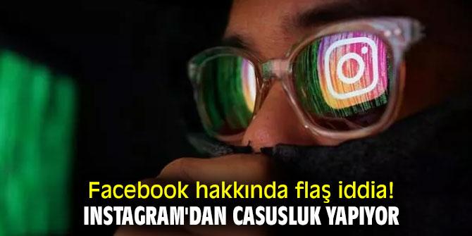 Facebook hakkında flaş iddia! Instagram'dan casusluk yapıyor