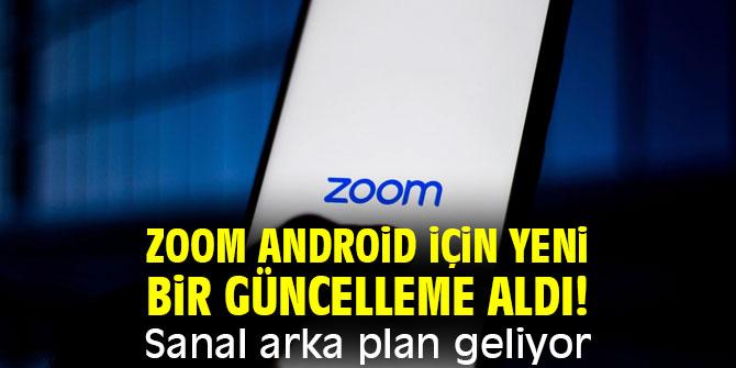 Zoom Android için yeni bir güncelleme aldı! Sanal arka plan geliyor