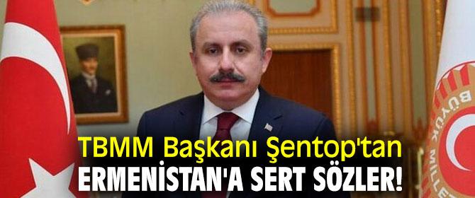 TBMM Başkanı Şentop'tan Ermenistan'a sert sözler!