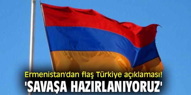 Ermenistan'dan flaş Türkiye açıklaması! 'Savaşa hazırlanıyoruz'