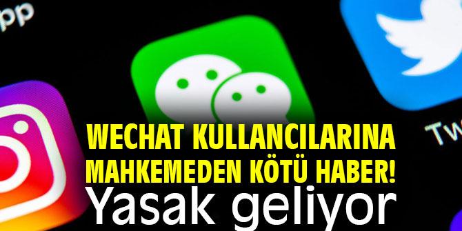 WeChat kullancılarına mahkemeden kötü haber! Yasak geliyor