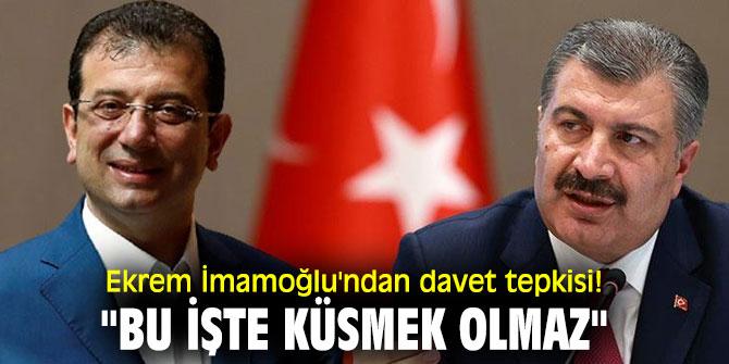 """Ekrem İmamoğlu'ndan davet tepkisi! """"Bu işte küsmek olmaz"""""""