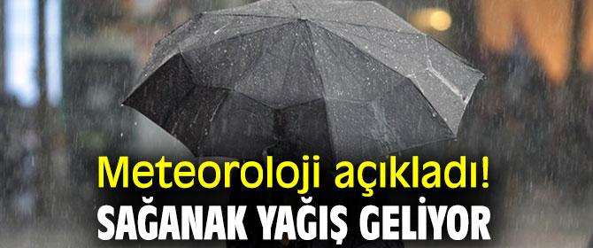Meteoroloji açıkladı! Sağanak yağış geliyor!