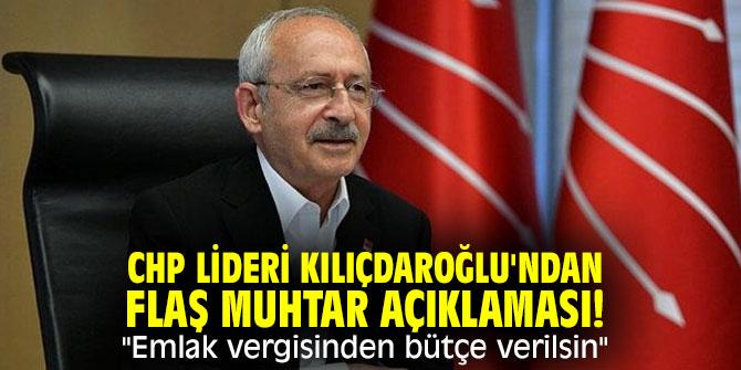 """CHP lideri Kılıçdaroğlu'ndan flaş muhtar açıklaması! """"Emlak vergisinden bütçe verilsin"""""""