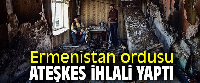 Ermenistan'dan ateşkes ihlali!