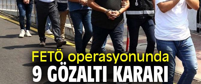 FETÖ operasyonunda 9 gözaltı kararı