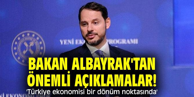 Bakan Albayrak'tan önemli açıklamalar! 'Türkiye ekonomisi bir dönüm noktasında'