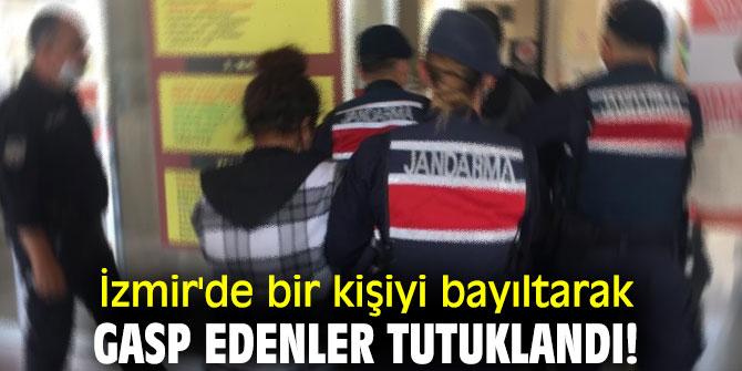 İzmir'de bir kişiyi bayıltarak gasp edenler tutuklandı!