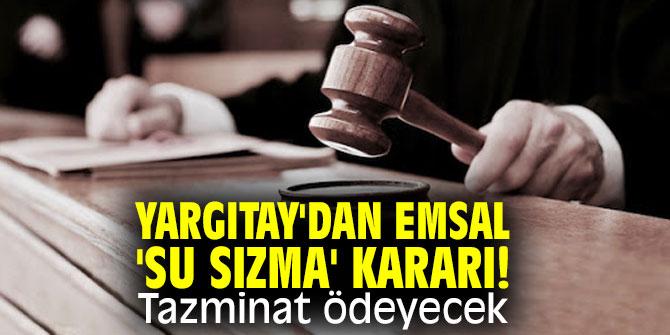 Yargıtay'dan emsal 'su sızma' kararı! Tazminat ödeyecek