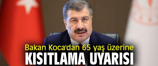 Bakan Koca 65 yaş üzerini uyardı!