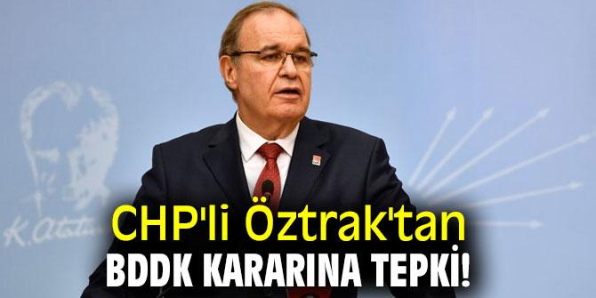CHP'li Öztrak'tan BDDK kararına tepki!