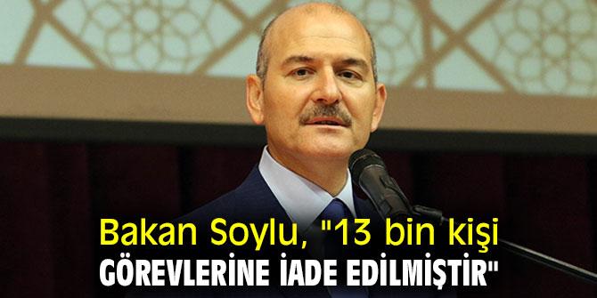 """Bakan Soylu, """"13 bin kişi görevlerine iade edilmiştir"""""""