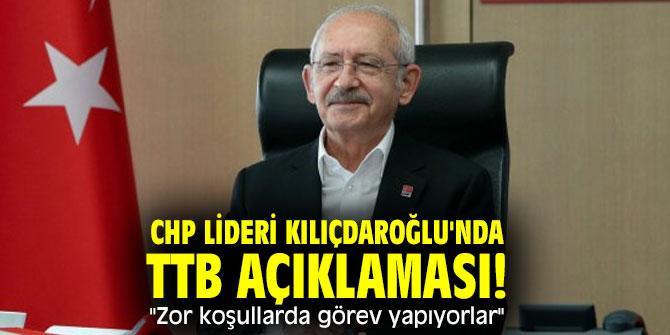"""CHP lideri Kılıçdaroğlu'nda TTB açıklaması! """"Zor koşullarda görev yapıyorlar"""""""