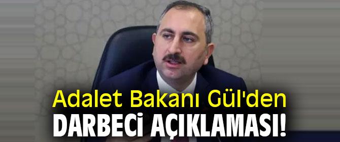 Adalet Bakanı Gül'den darbeci açıklaması!