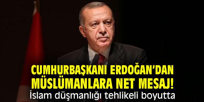 Cumhurbaşkanı Erdoğan'dan Müslümanlara net mesaj! İslam düşmanlığı tehlikeli boyutta