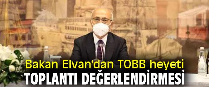 Bakan Elvan'dan TOBB heyeti toplantı değerlendirmesi