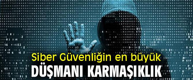 Uzmanı uyardı! Siber Güvenliğin en büyük düşmanı karmaşıklık