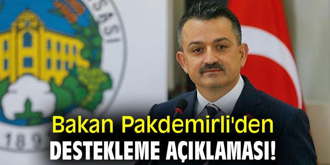 Bakan Pakdemirli'den destekleme açıklaması!