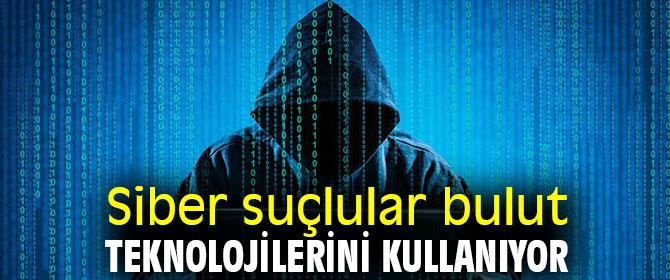 Siber suçlular bulut teknolojilerini kullanıyor