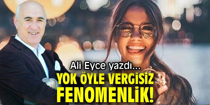 YOK ÖYLE VERGİSİZ FENOMENLİK!
