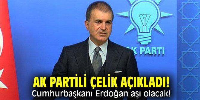 AK Partili Çelik açıkladı! Cumhurbaşkanı Erdoğan aşı olacak!