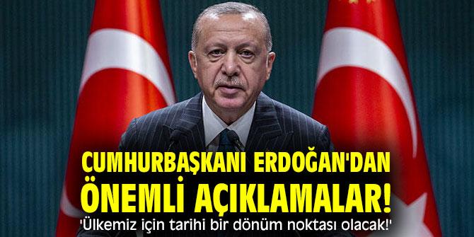 Cumhurbaşkanı Erdoğan'dan önemli açıklamalar! 'Ülkemiz için tarihi bir dönüm noktası olacak!'