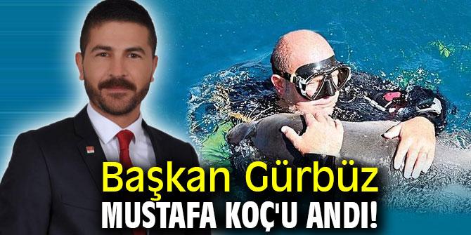 Başkan Gürbüz Mustafa Koç'u andı!