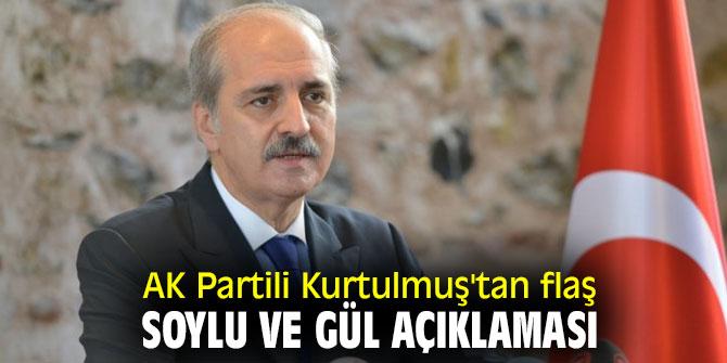 AK Partili Kurtulmuş'tan flaş Soylu ve Gül açıklaması