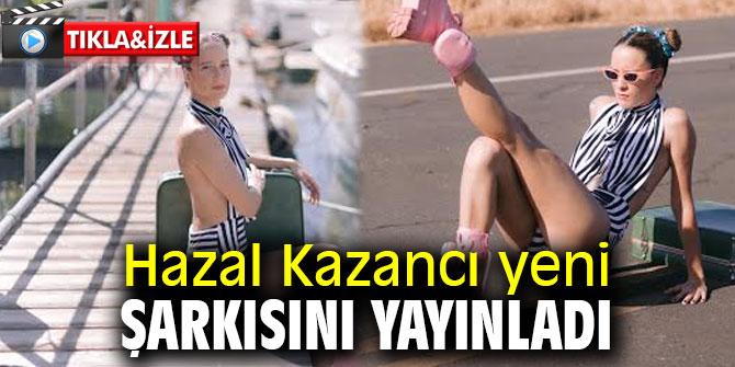 Hazal Kazancı yeni şarkısını yayınladı