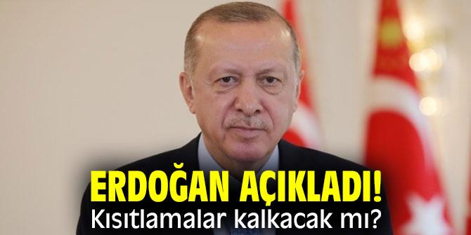 Erdoğan açıkladı! Kısıtlamalar kalkacak mı?