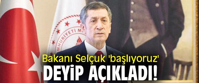 Bakanı Selçuk 'başlıyoruz' deyip açıkladı!