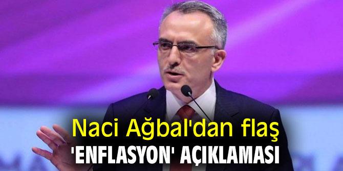 Naci Ağbal'dan flaş 'enflasyon' açıklaması