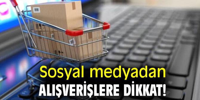 Sosyal medyadan alışverişlere dikkat!
