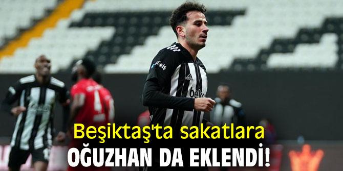 Beşiktaş'ta sakatlara Oğuzhan da eklendi!