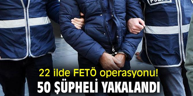 22 ilde FETÖ operasyonu! 50 şüpheli yakalandı