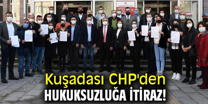 Kuşadası CHP'den hukuksuzluğa itiraz!