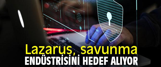 Lazarus, savunma endüstrisini hedef alıyor